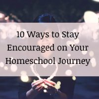 10 Ways to Stay Encouraged on your Homeschool Journey