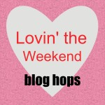 Lovin' the Weekend Blog Hop!!