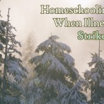 Homeschooling When Illness Strikes