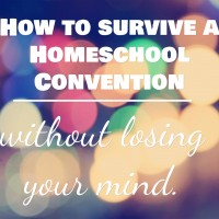 How to Survive a Homeschool Convention without Losing Your Mind