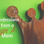 Confessions from a Type A Mom