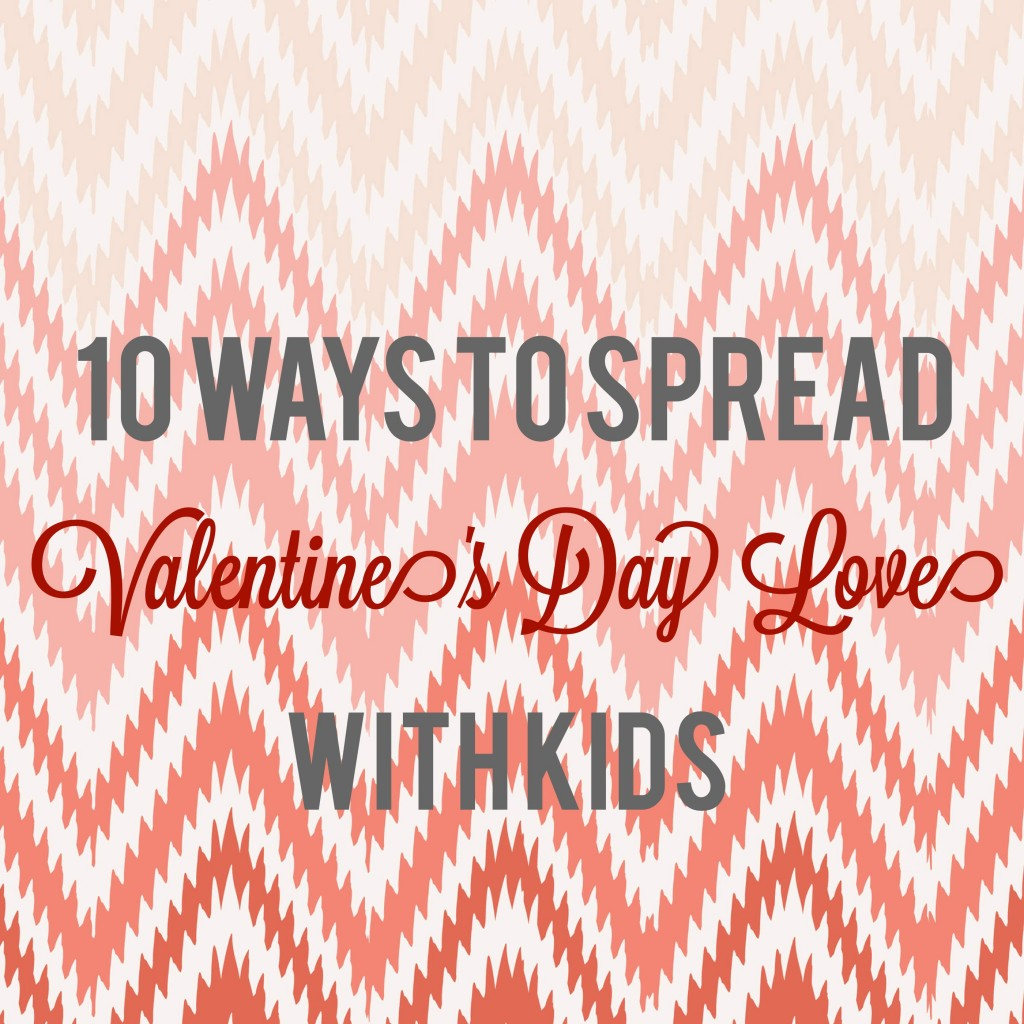 10 Ways to Spread Valentine's Day Love with Kids