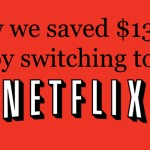 How We Saved Over $1300 Switching to NetFlix