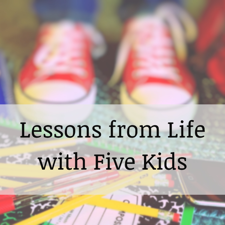 Life lessons with 5 kids
