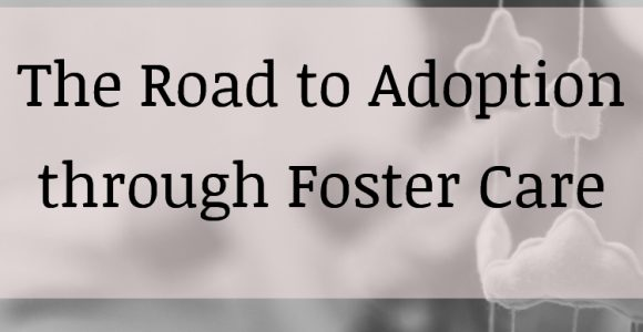 The Road to Adoption through Foster Care