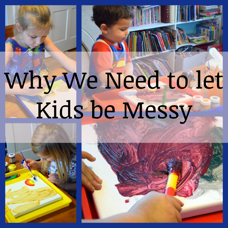 why we need to let kids be messy