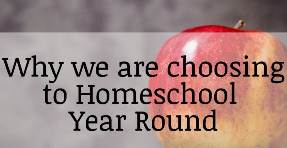 Why We Are Choosing to Homeschool Year Round