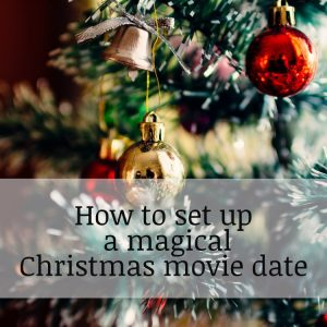Setting up a Magical Christmas Movie Date