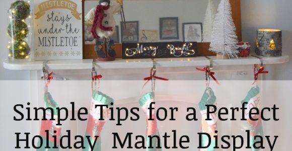 Simple Tips for a Perfect Holiday Mantle Display