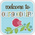 Our Good Life